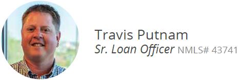 Travis Putnam Sr. Loan Officer NMLS# 43741